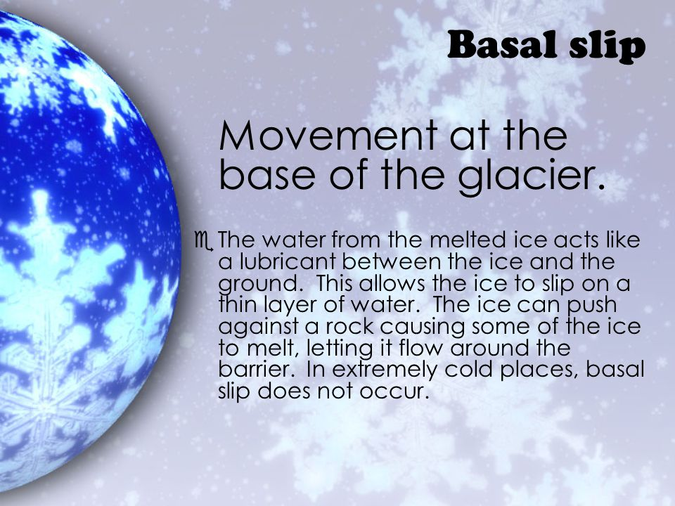 Movement at the base of the glacier.