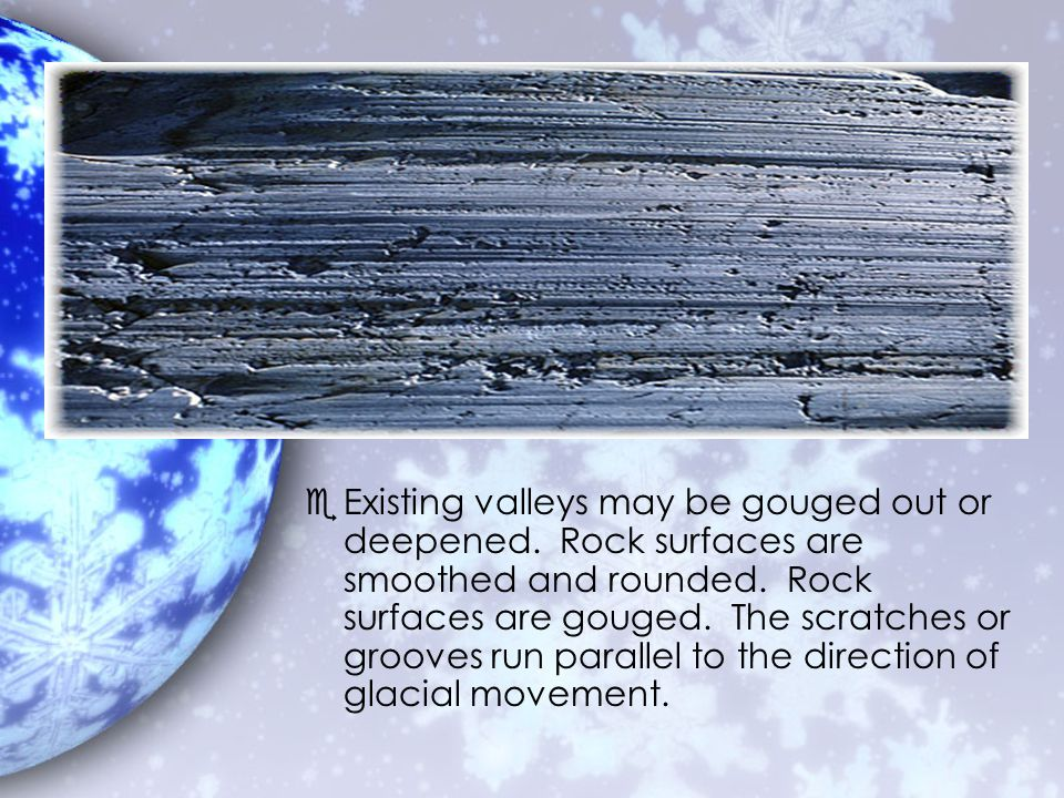 Existing valleys may be gouged out or deepened