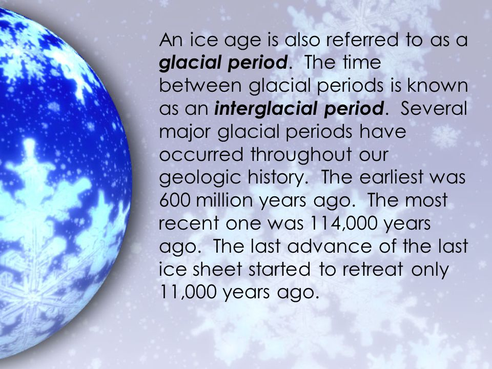 An ice age is also referred to as a glacial period