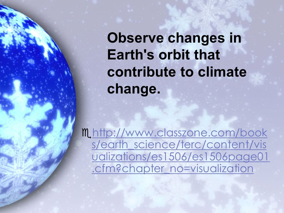 Observe changes in Earth s orbit that contribute to climate change.