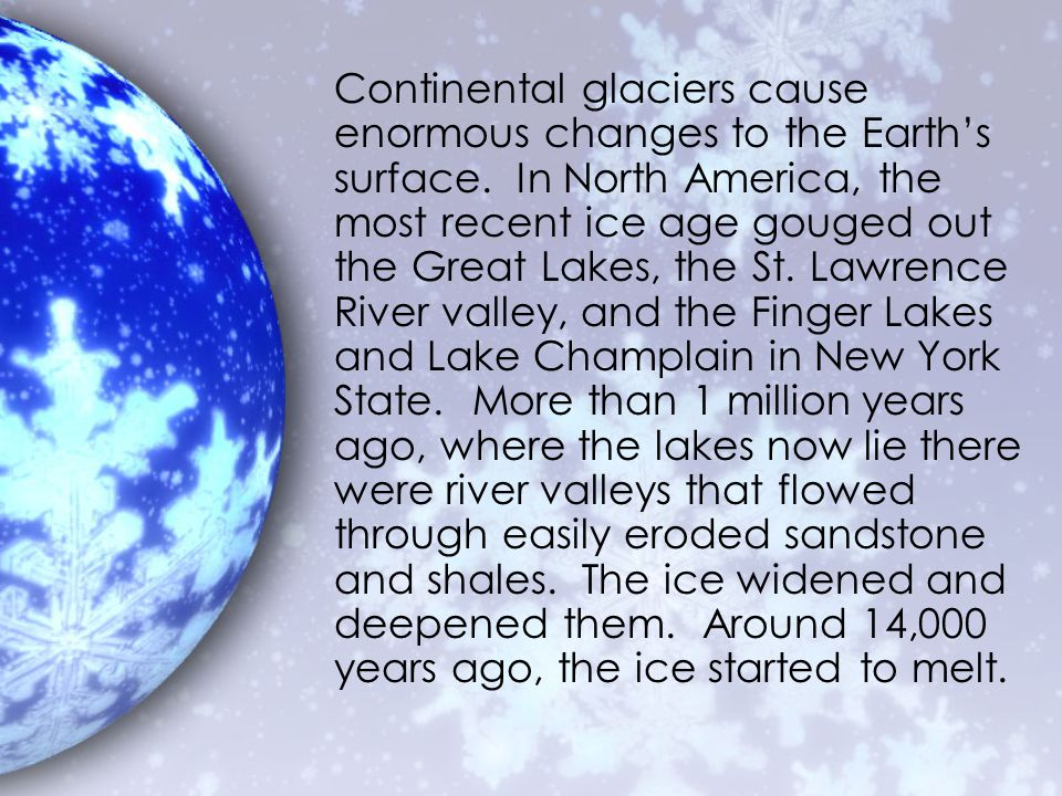 Continental glaciers cause enormous changes to the Earth's surface