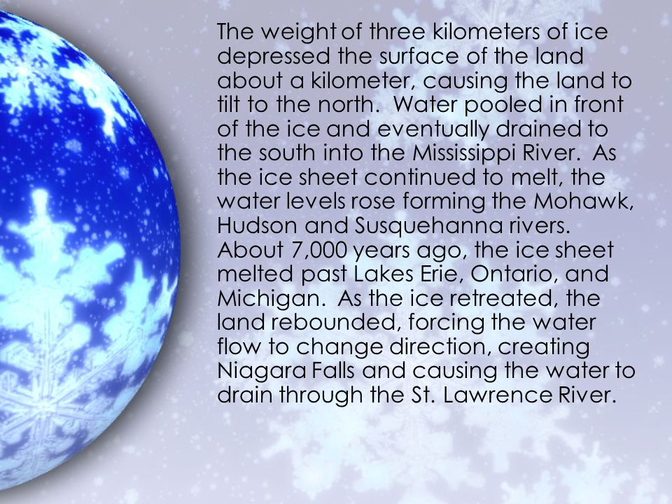 The weight of three kilometers of ice depressed the surface of the land about a kilometer, causing the land to tilt to the north.