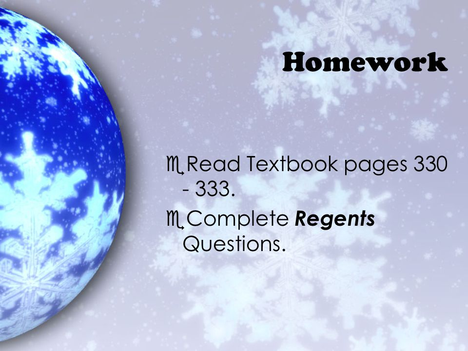 Homework Read Textbook pages 330 - 333. Complete Regents Questions.