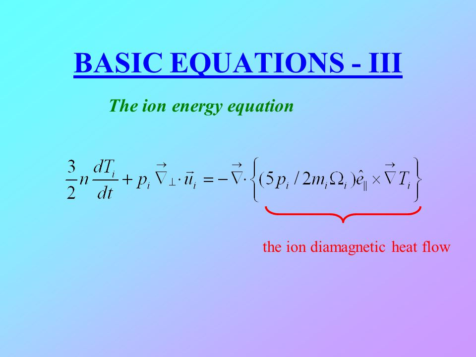 BASIC EQUATIONS - III The ion energy equation