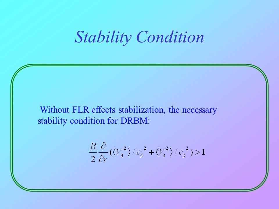Stability Condition Without FLR effects stabilization, the necessary stability condition for DRBM: