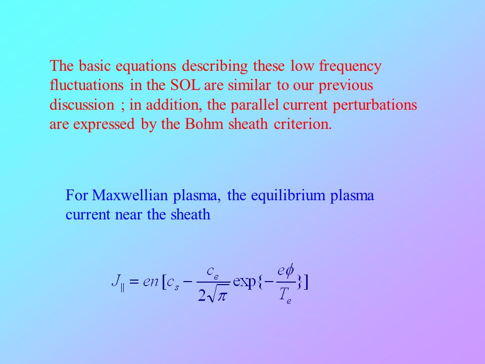 The basic equations describing these low frequency fluctuations in the SOL are similar to our previous discussion ; in addition, the parallel current perturbations are expressed by the Bohm sheath criterion.