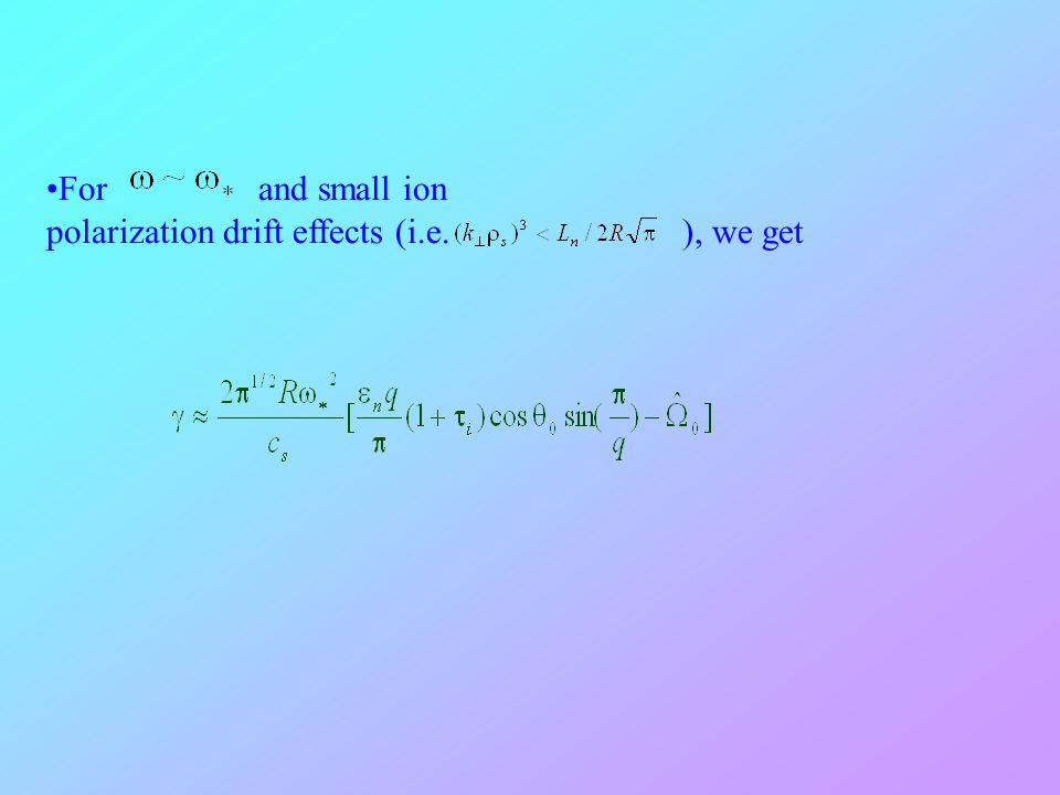 For and small ion polarization drift effects (i.e. ), we get