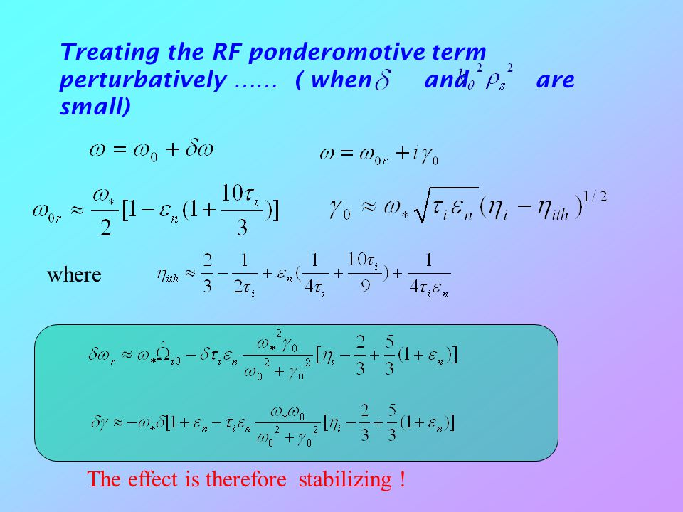 Treating the RF ponderomotive term perturbatively …… ( when and are small)