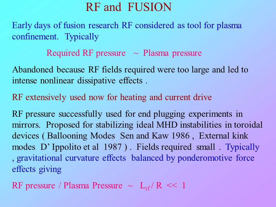 RF and FUSION Early days of fusion research RF considered as tool for plasma confinement. Typically.