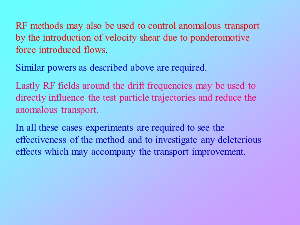 RF methods may also be used to control anomalous transport by the introduction of velocity shear due to ponderomotive force introduced flows.