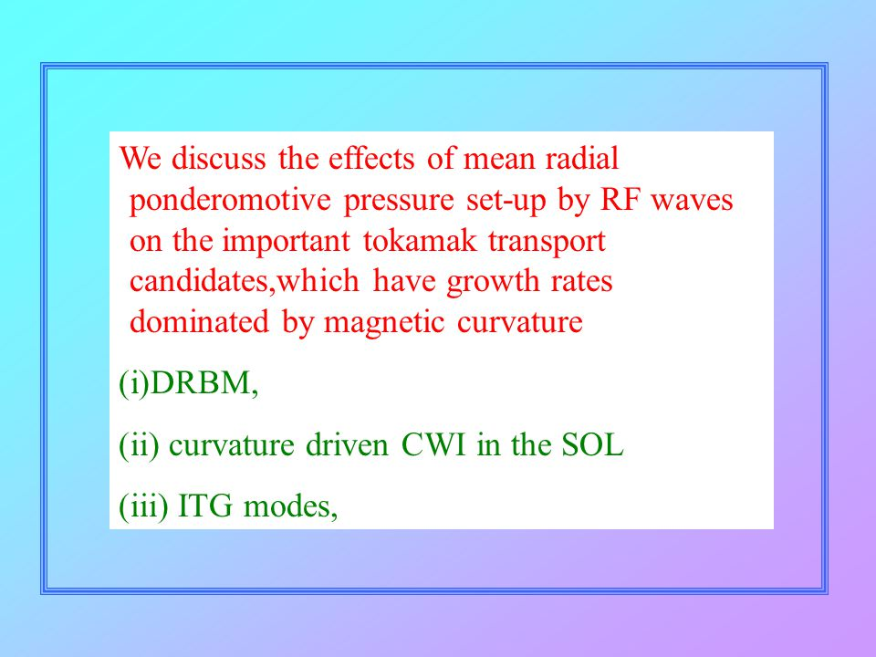 We discuss the effects of mean radial ponderomotive pressure set-up by RF waves on the important tokamak transport candidates,which have growth rates dominated by magnetic curvature