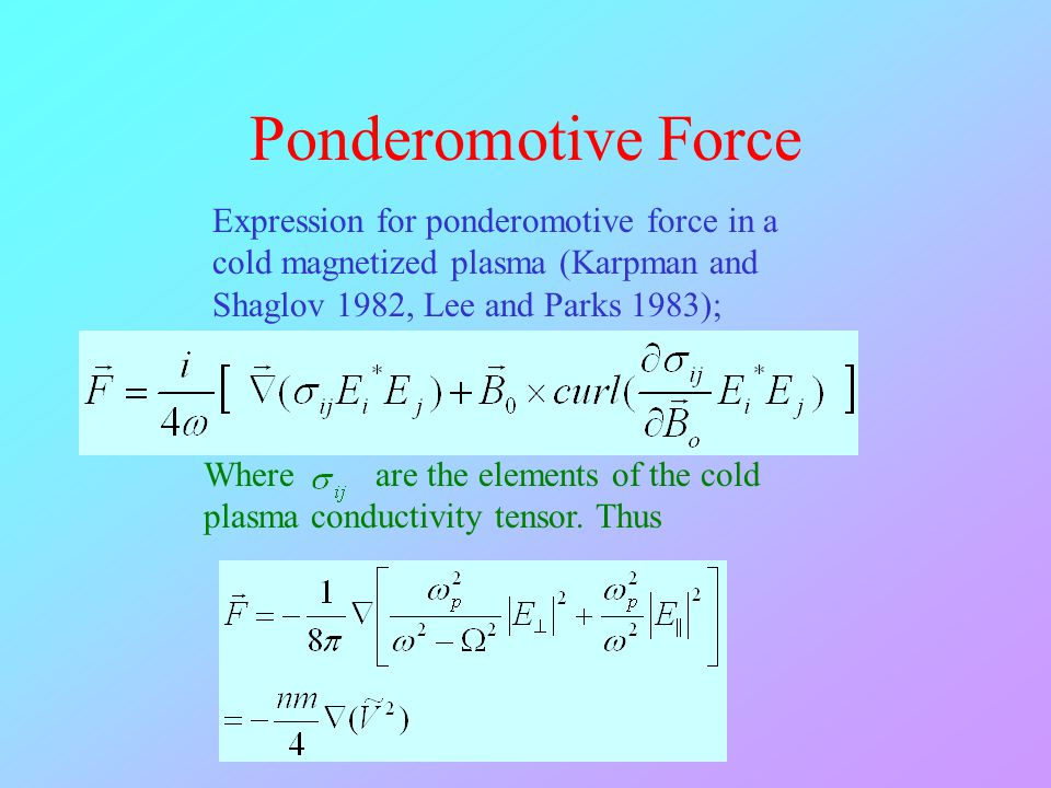 Ponderomotive Force Expression for ponderomotive force in a cold magnetized plasma (Karpman and Shaglov 1982, Lee and Parks 1983);