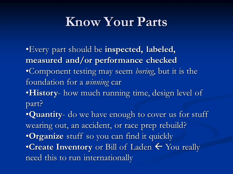 Know Your Parts Every part should be inspected, labeled, measured and/or performance checked.