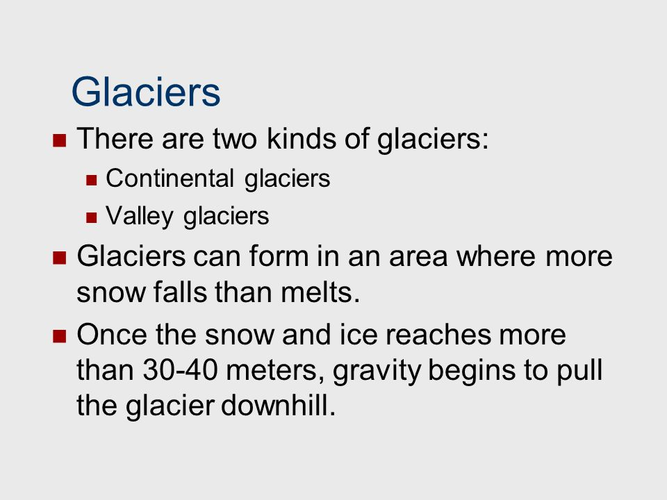 Glaciers There are two kinds of glaciers: