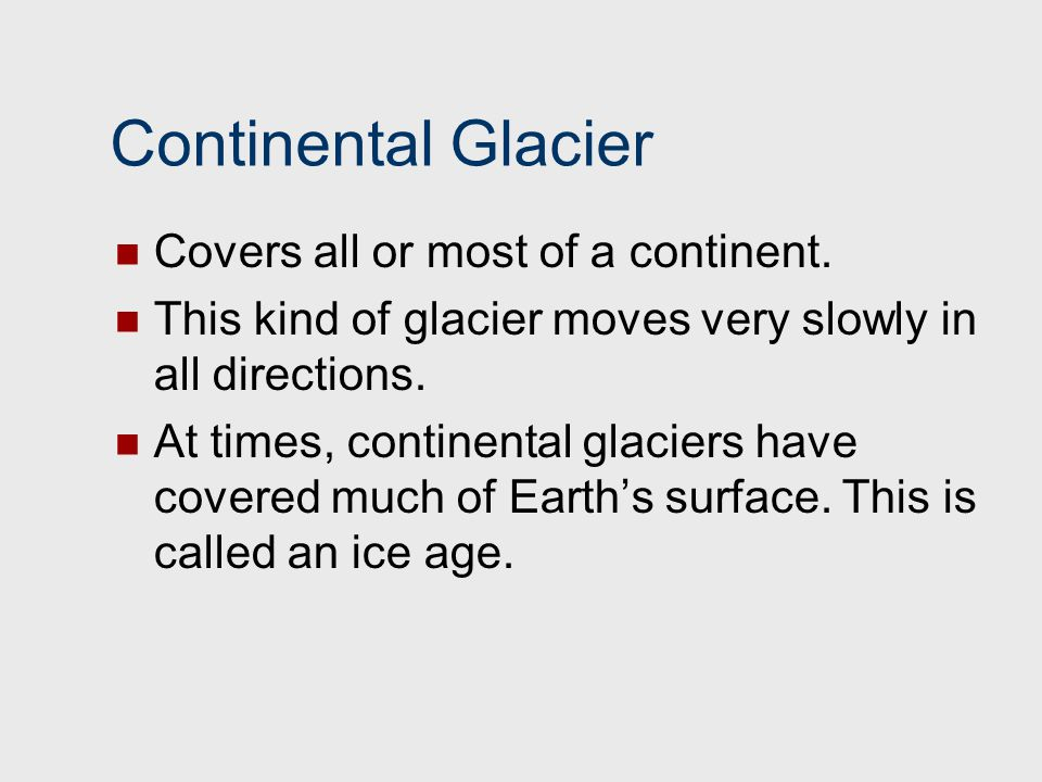 Continental Glacier Covers all or most of a continent.