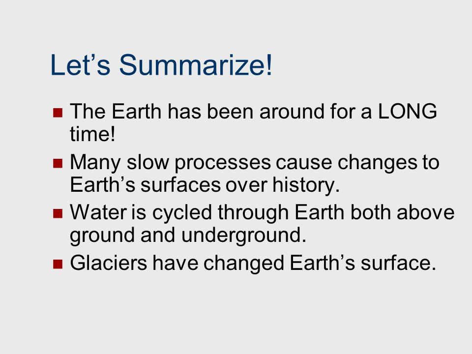 Let's Summarize! The Earth has been around for a LONG time!