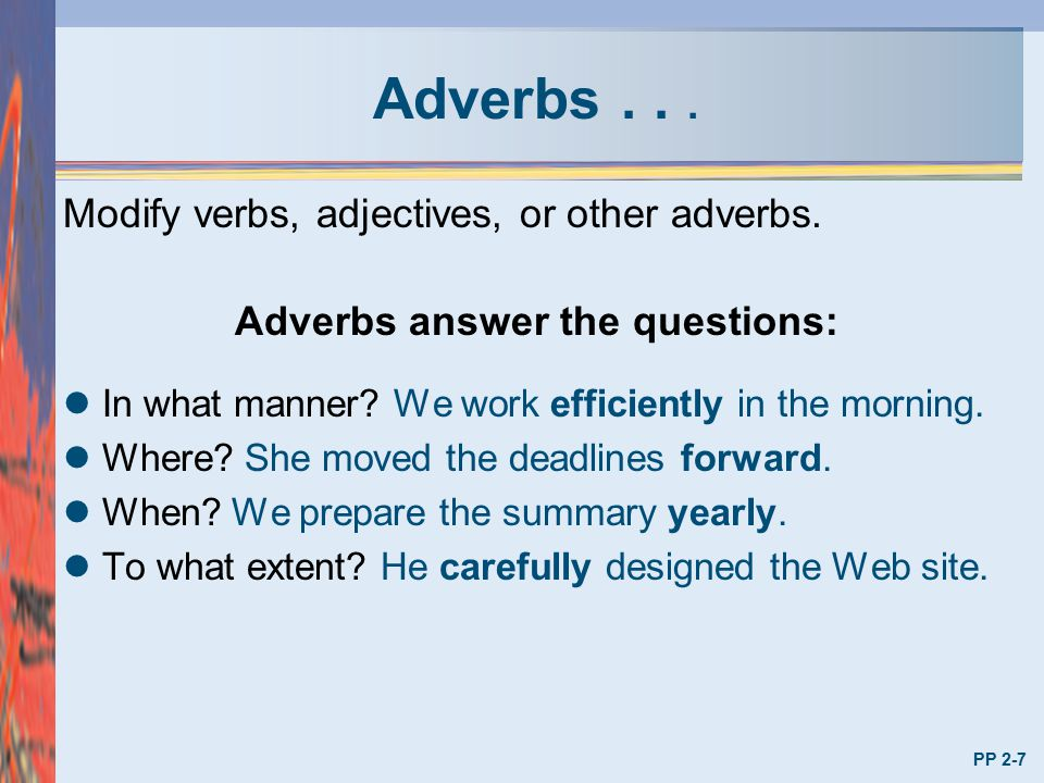 Adverbs answer the questions: