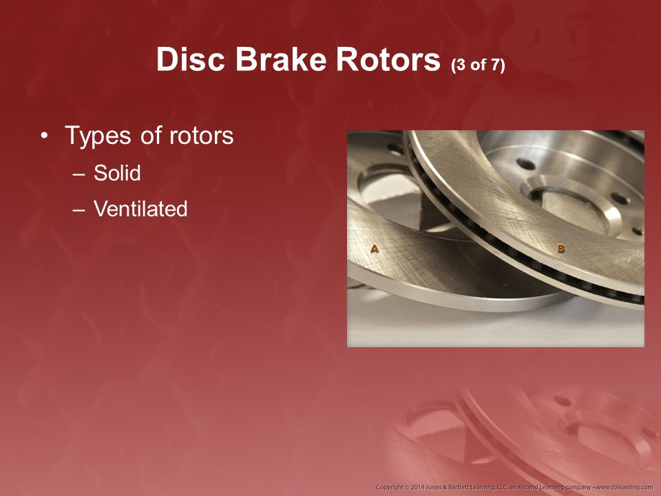 Disc Brake Rotors (3 of 7) Types of rotors Solid Ventilated