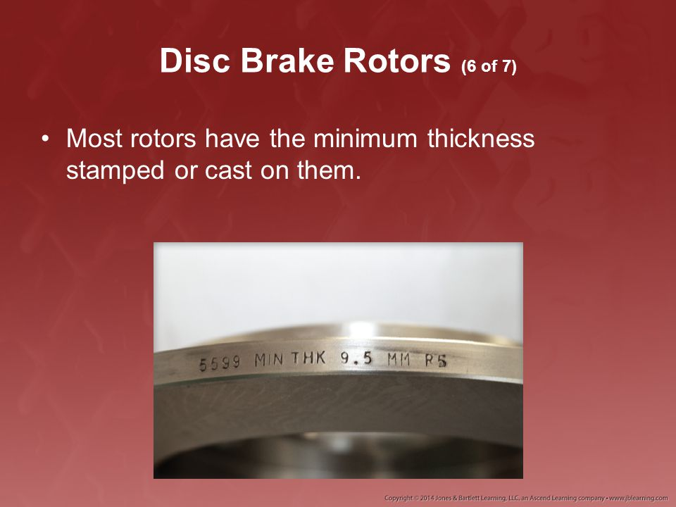 Disc Brake Rotors (6 of 7) Most rotors have the minimum thickness stamped or cast on them.