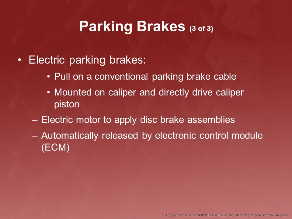 Parking Brakes (3 of 3) Electric parking brakes: