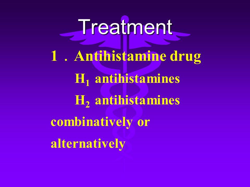 Treatment 1.Antihistamine drug H1 antihistamines H2 antihistamines
