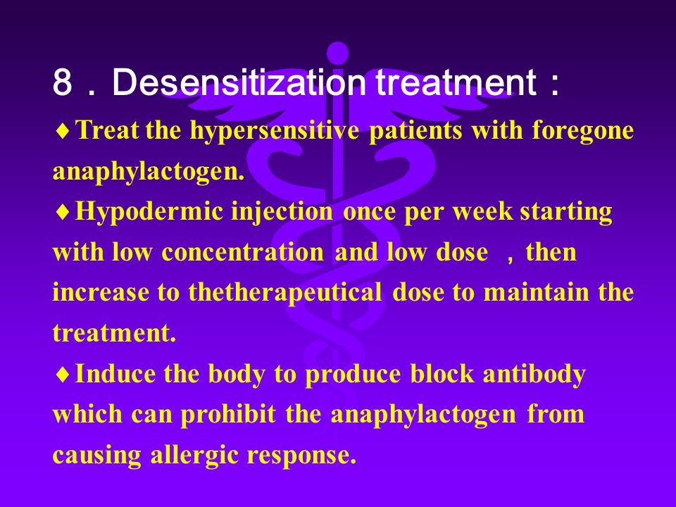 8.Desensitization treatment:
