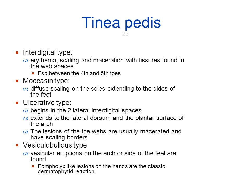 Tinea pedis Interdigital type: Moccasin type: Ulcerative type: