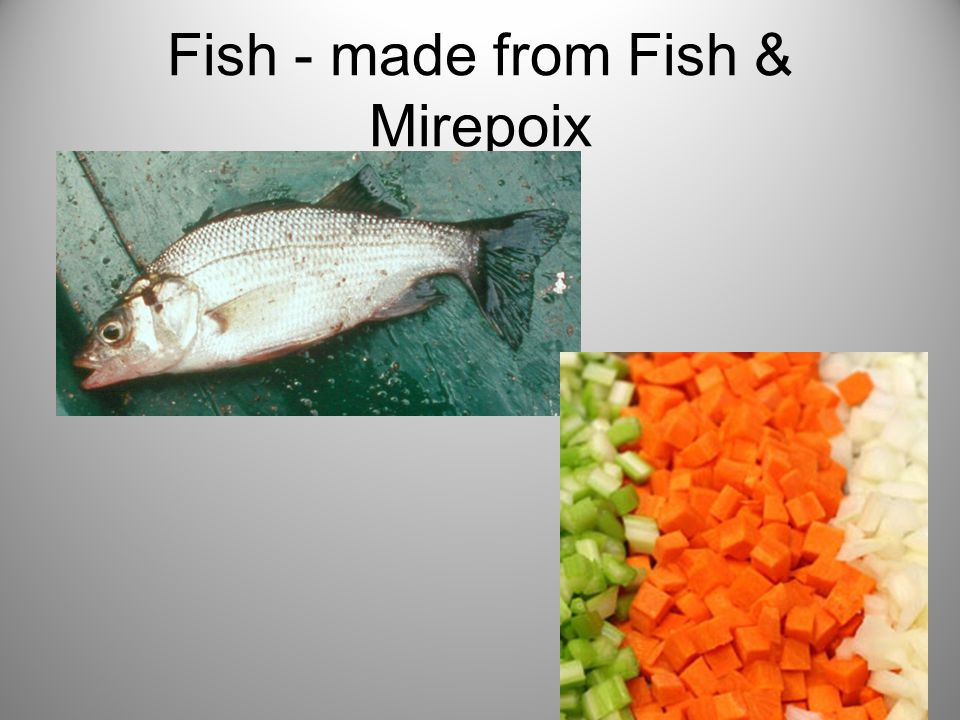 Fish - made from Fish & Mirepoix