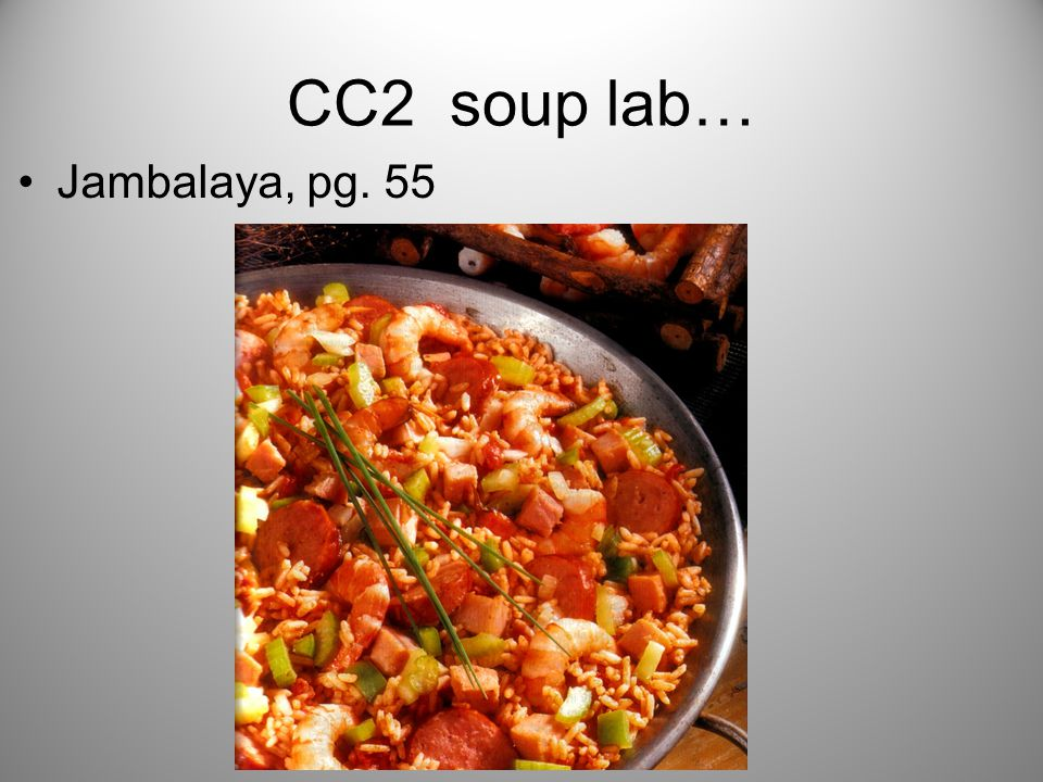 CC2 soup lab… Jambalaya, pg. 55