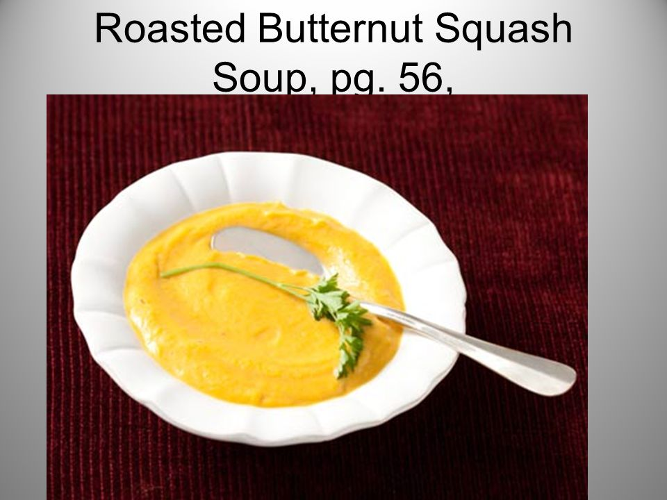 Roasted Butternut Squash Soup, pg. 56,