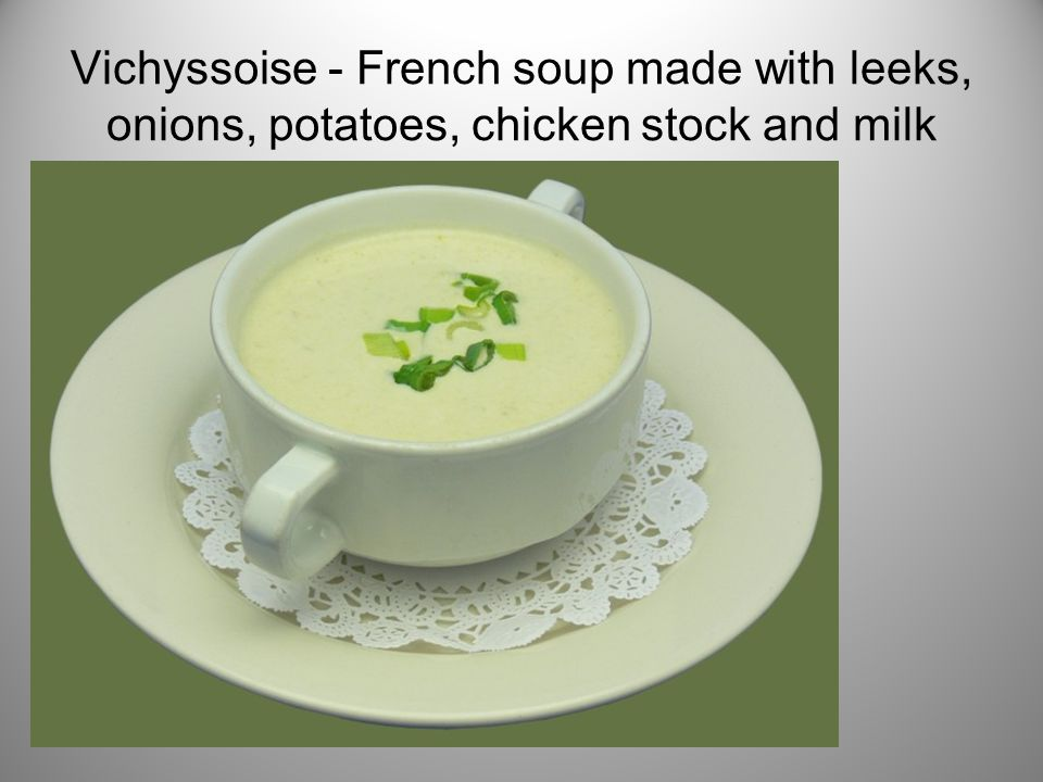 Vichyssoise - French soup made with leeks, onions, potatoes, chicken stock and milk