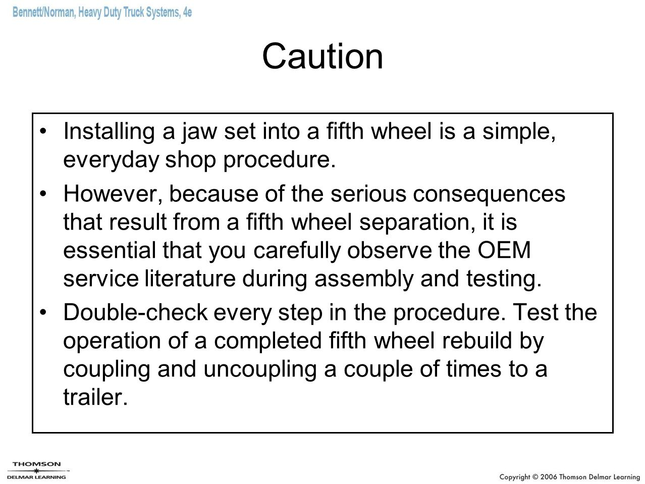 Caution Installing a jaw set into a fifth wheel is a simple, everyday shop procedure.