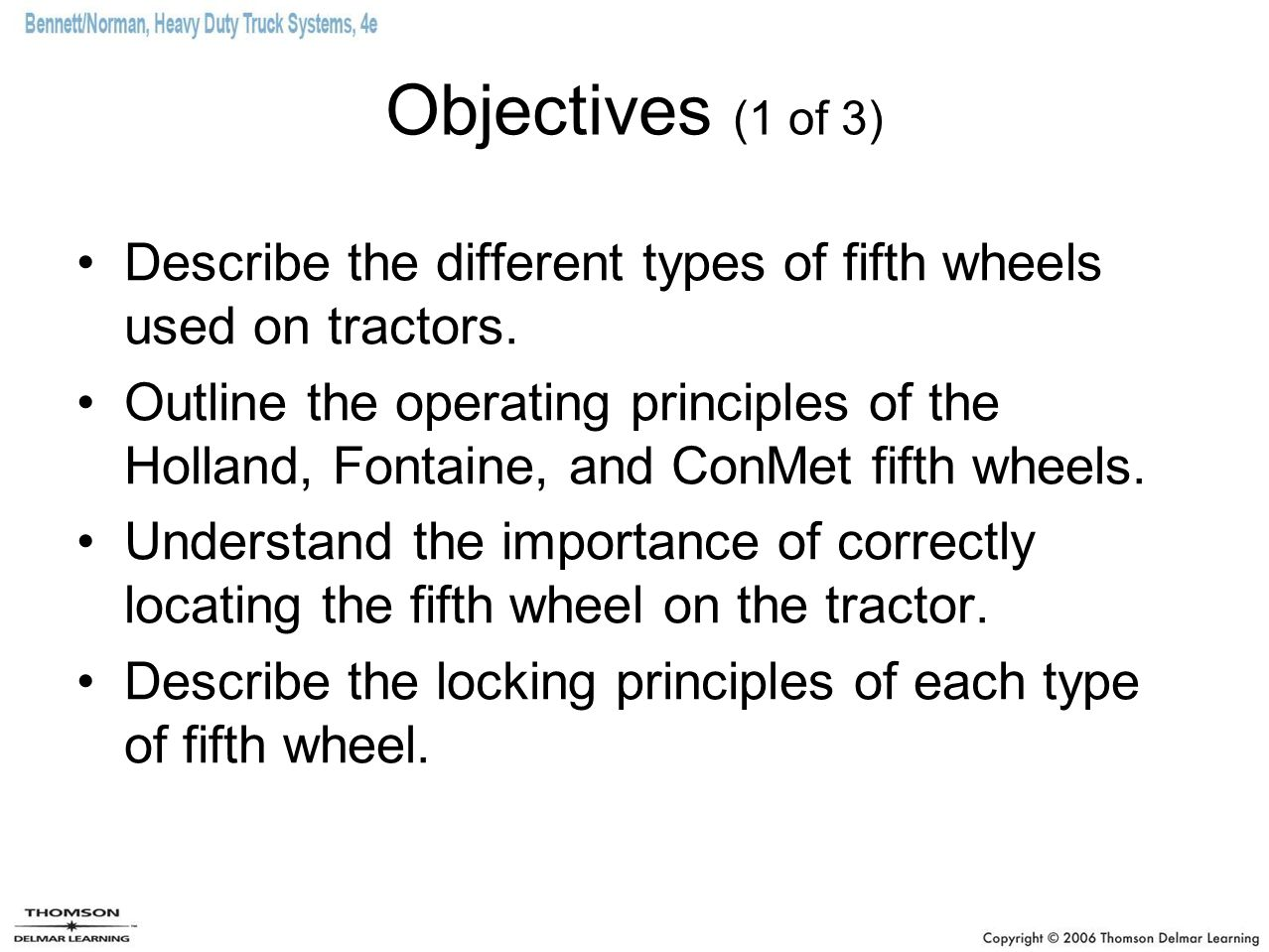 Objectives (1 of 3) Describe the different types of fifth wheels used on tractors.