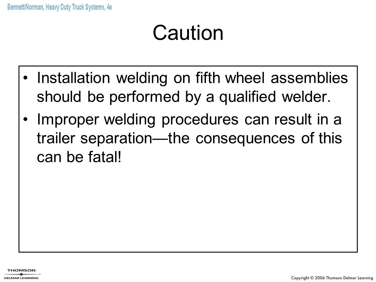 Caution Installation welding on fifth wheel assemblies should be performed by a qualified welder.
