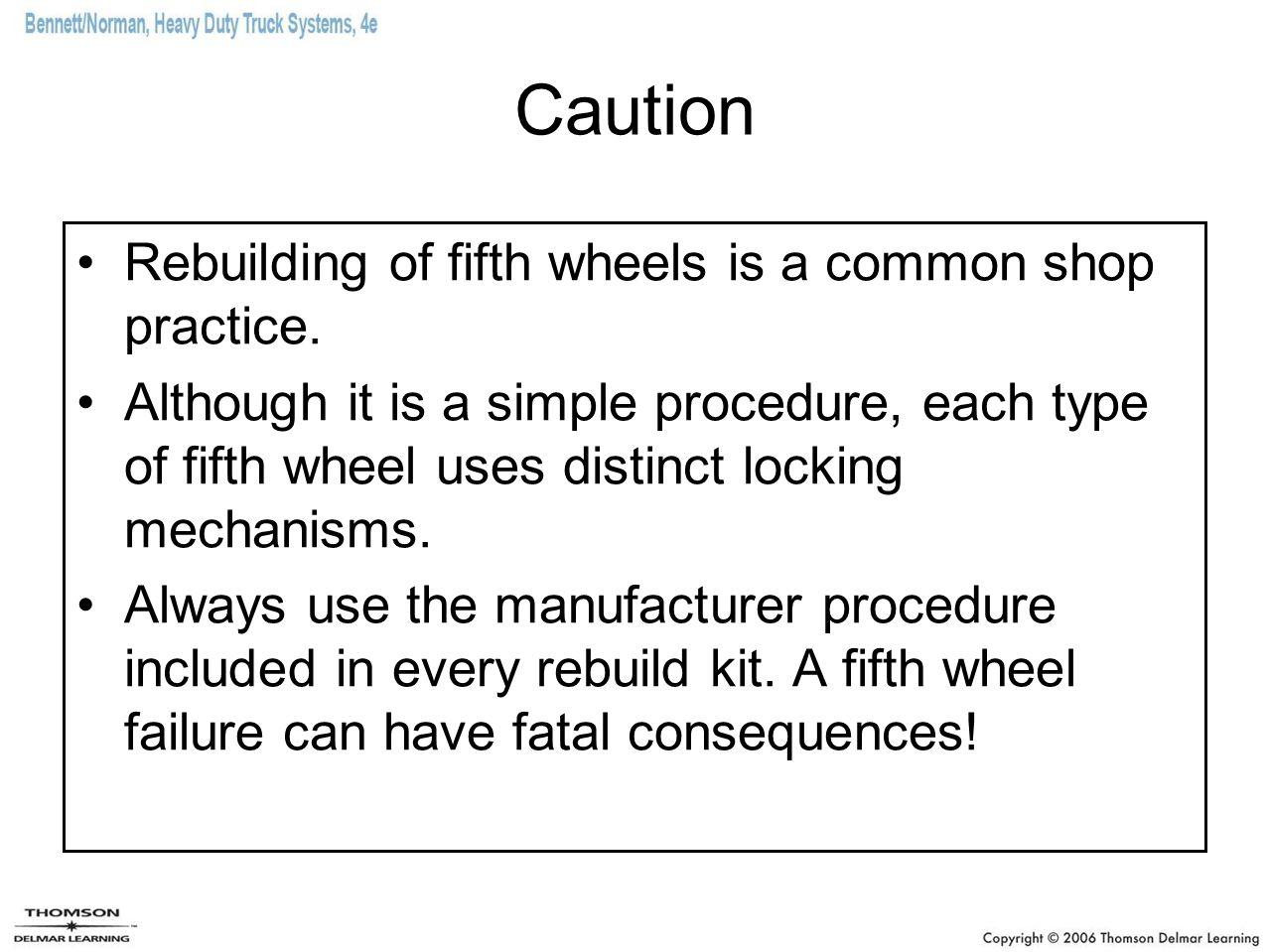 Caution Rebuilding of fifth wheels is a common shop practice.