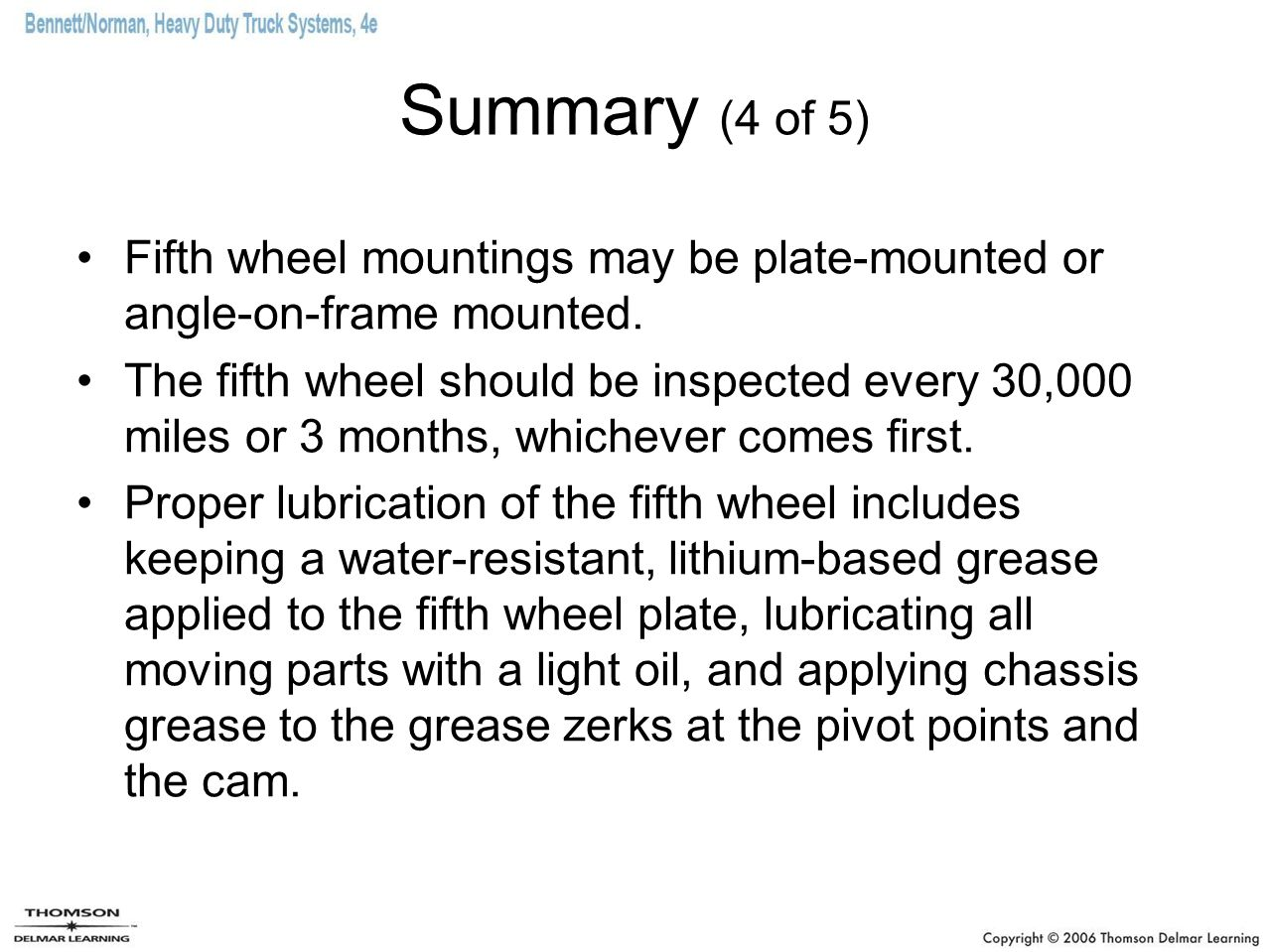 Summary (4 of 5) Fifth wheel mountings may be plate-mounted or angle-on-frame mounted.