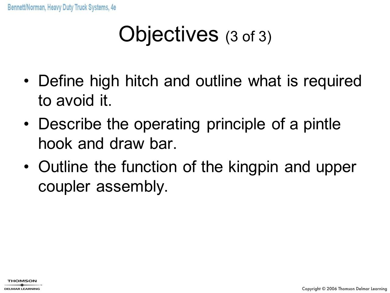 Objectives (3 of 3) Define high hitch and outline what is required to avoid it. Describe the operating principle of a pintle hook and draw bar.