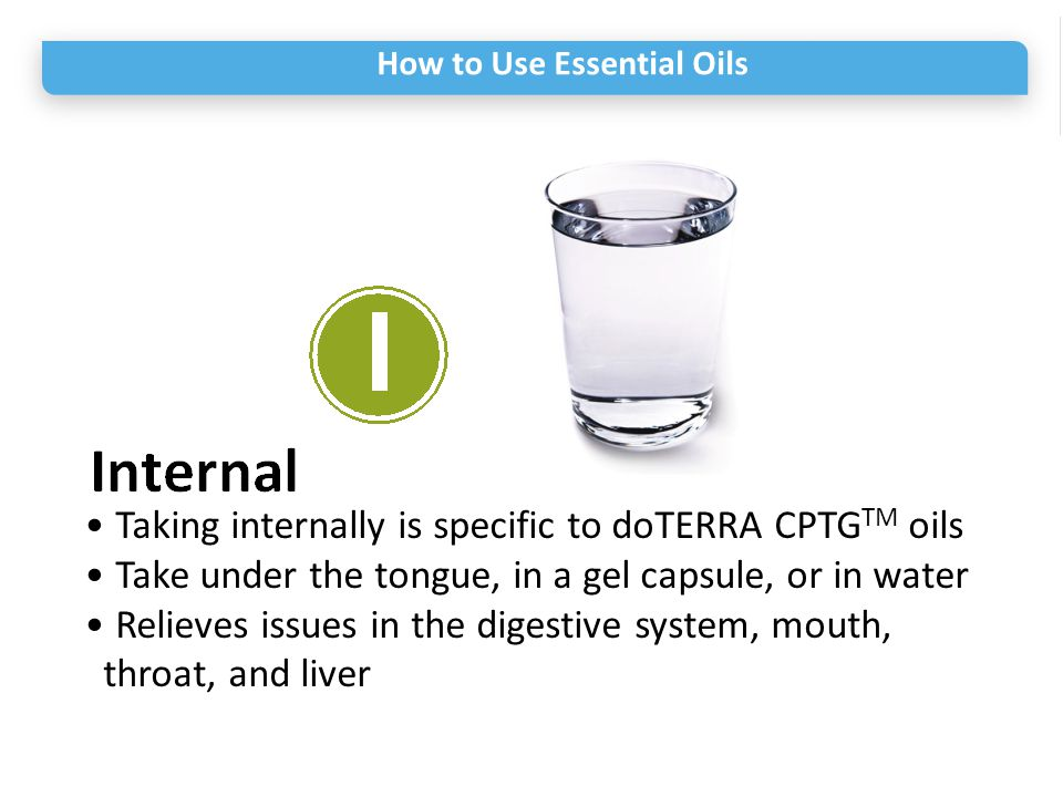 • Taking internally is specific to doTERRA CPTGTM oils
