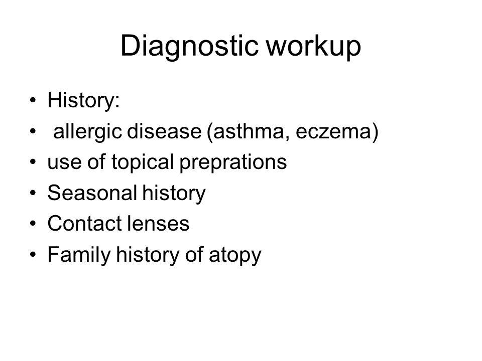 Diagnostic workup History: allergic disease (asthma, eczema)