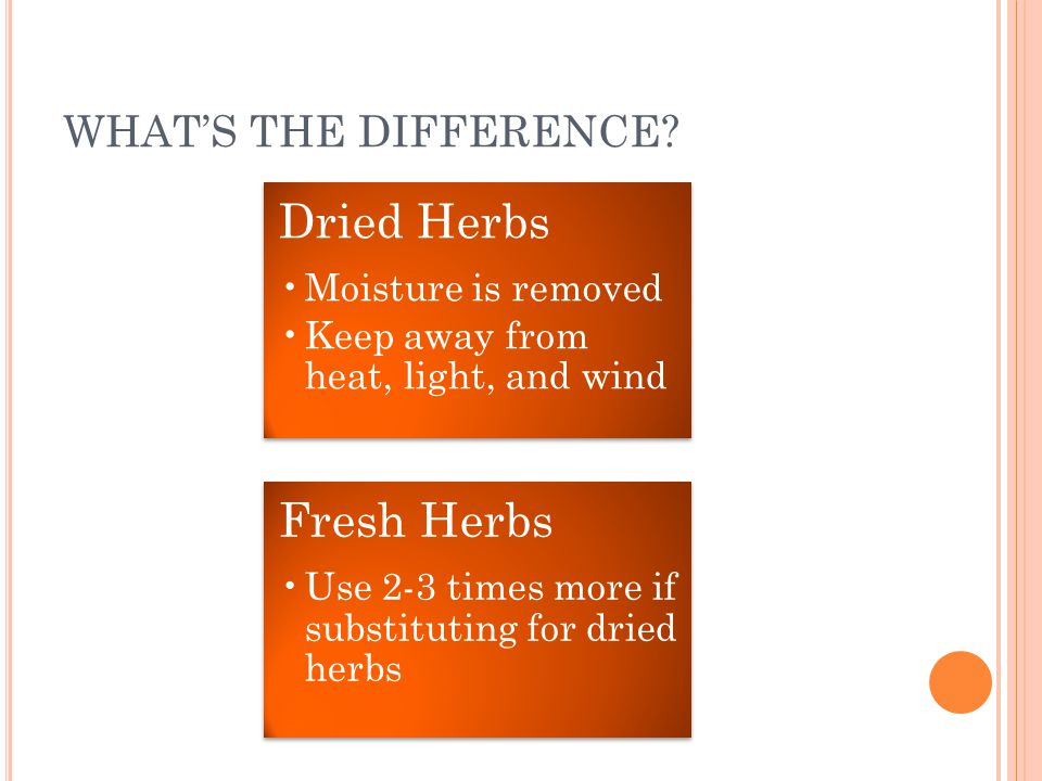 WHAT'S THE DIFFERENCE Dried Herbs Moisture is removed