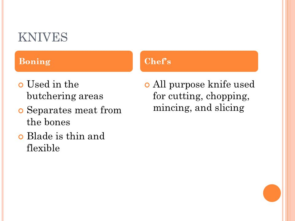 KNIVES Used in the butchering areas Separates meat from the bones