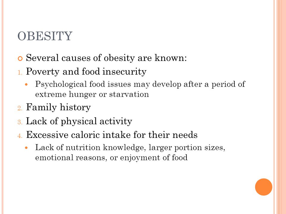 OBESITY Several causes of obesity are known: