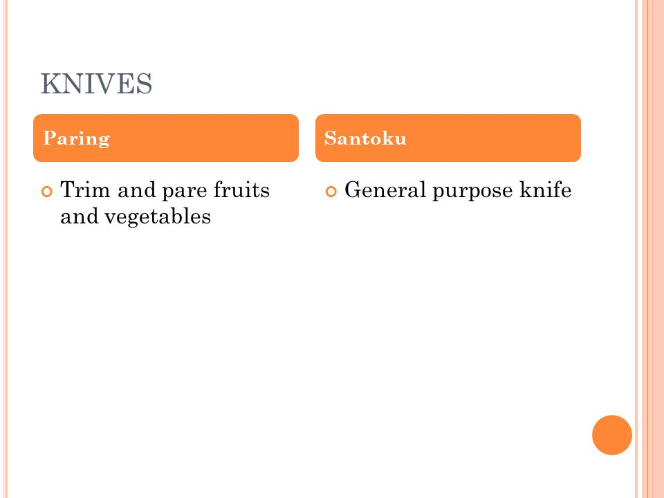 KNIVES Trim and pare fruits and vegetables General purpose knife