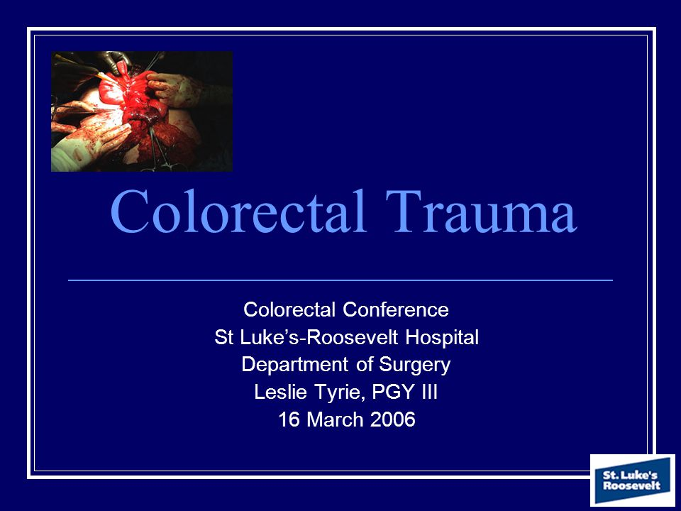 Colorectal Trauma Colorectal Conference St Luke's-Roosevelt Hospital
