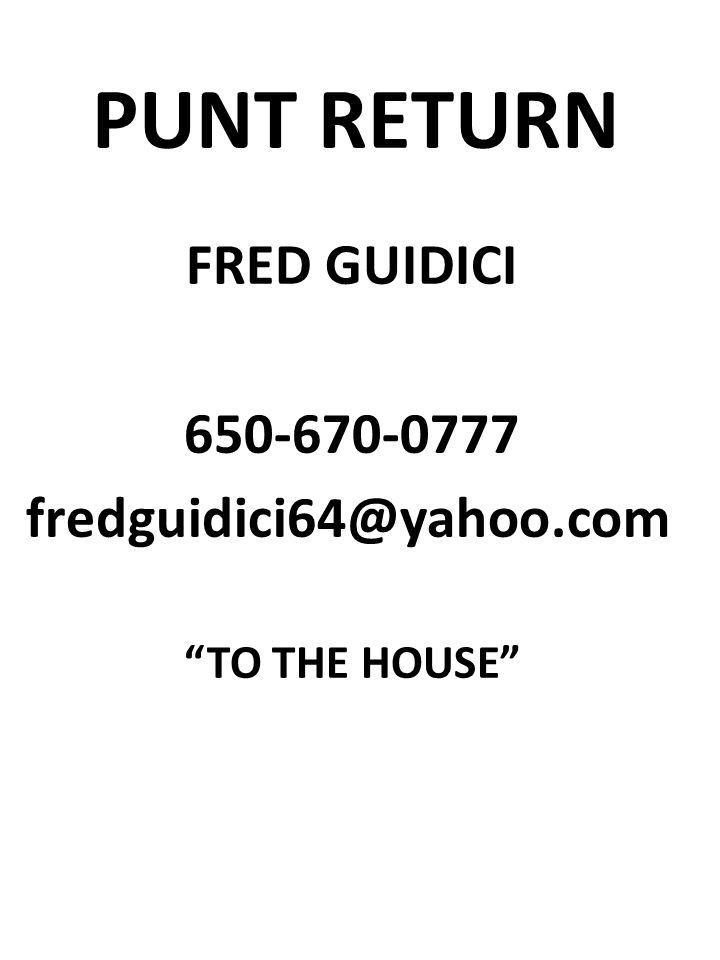 PUNT RETURN FRED GUIDICI 650-670-0777 fredguidici64@yahoo.com