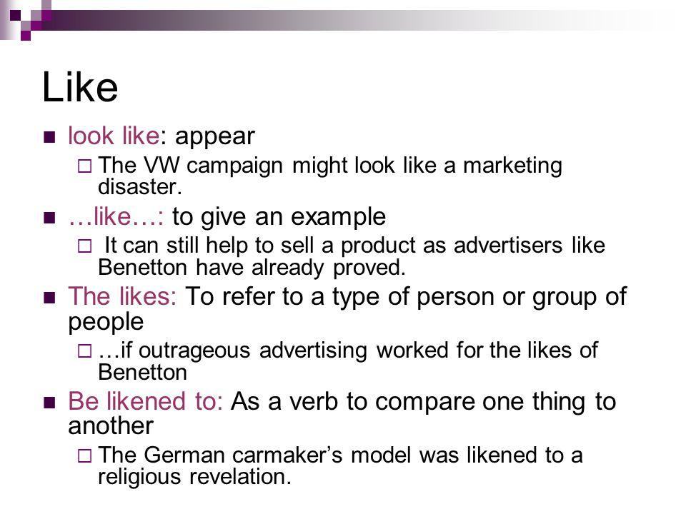 Like look like: appear …like…: to give an example