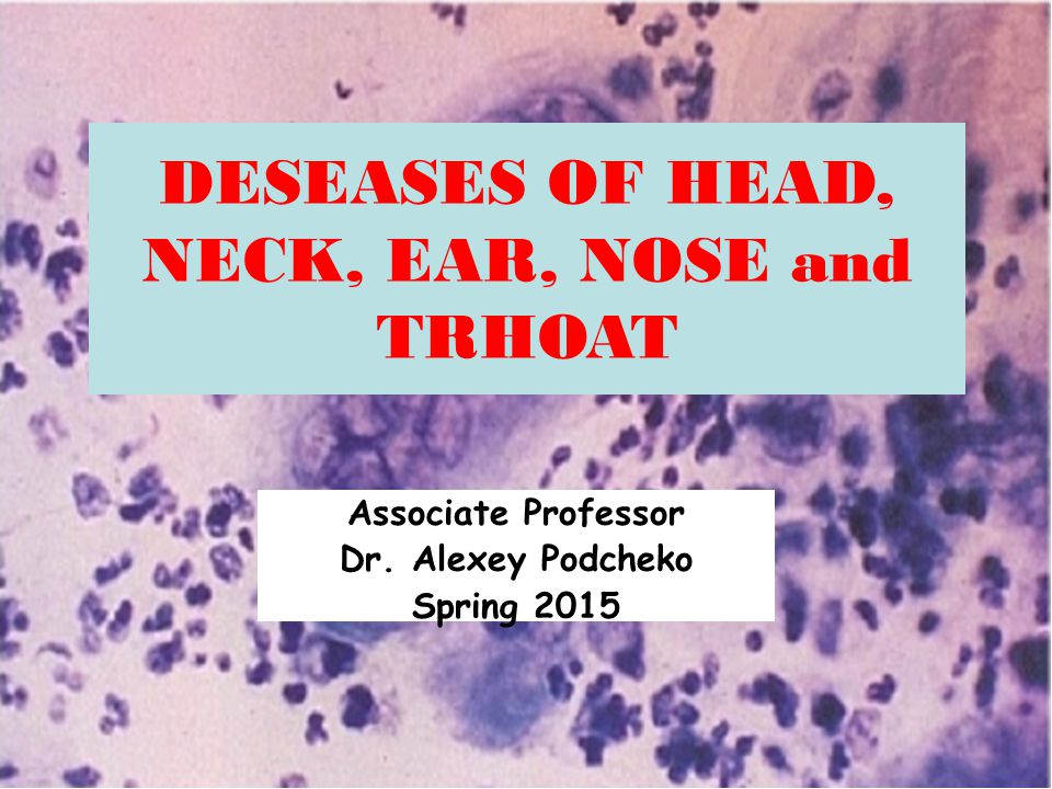 DESEASES OF HEAD, NECK, EAR, NOSE and TRHOAT