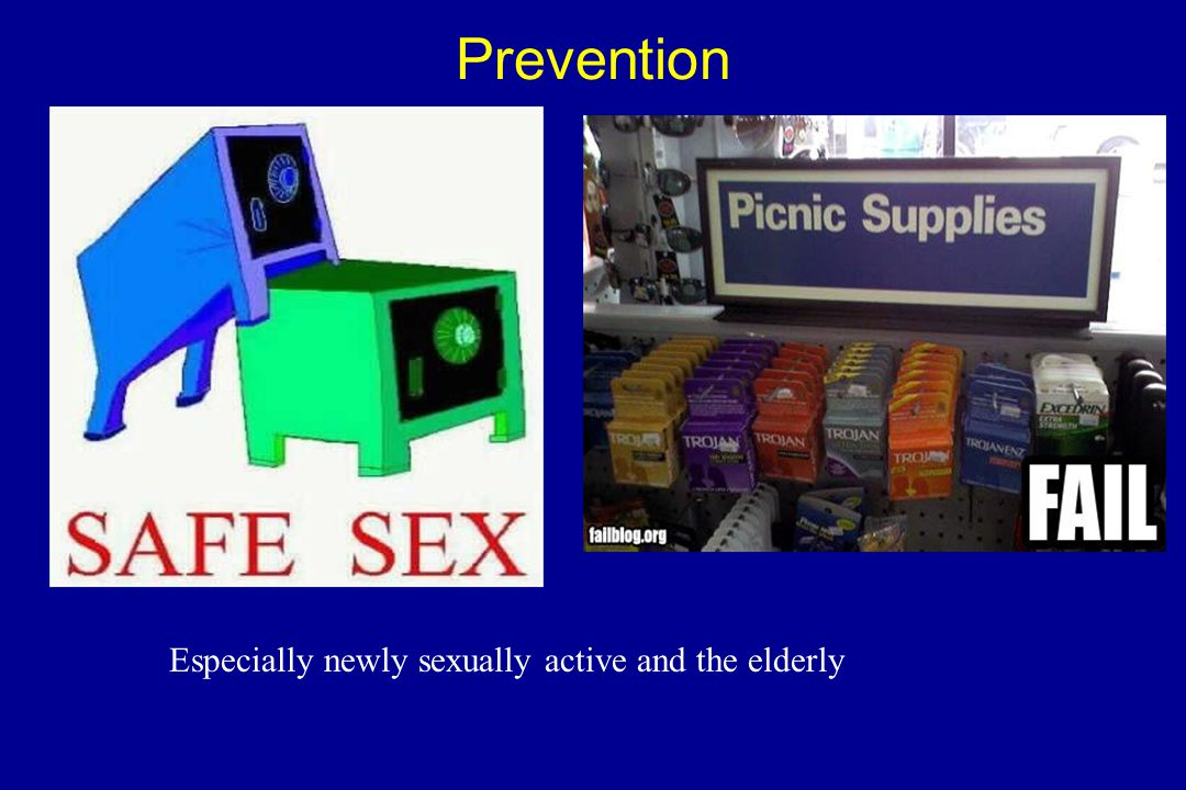 Prevention Especially newly sexually active and the elderly