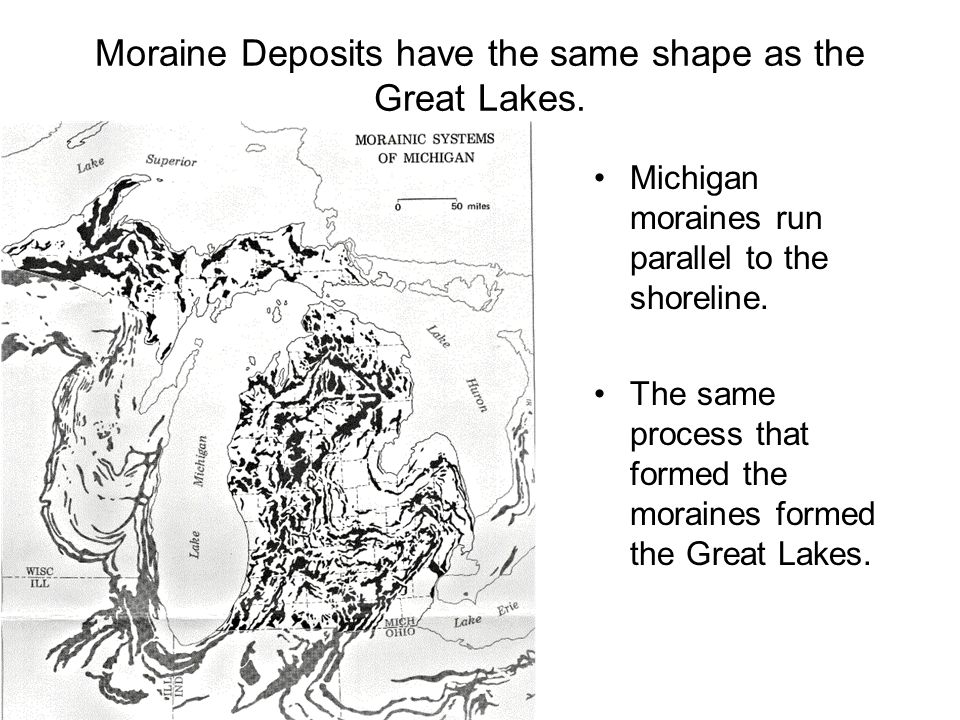 Moraine Deposits have the same shape as the Great Lakes.