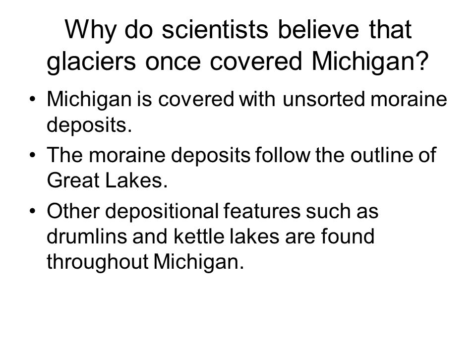 Why do scientists believe that glaciers once covered Michigan